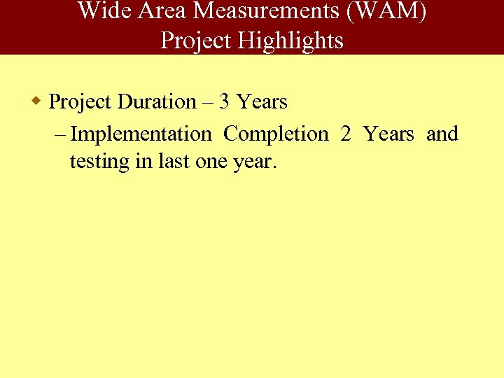 Wide Area Measurements (WAM) Project Highlights w Project Duration – 3 Years – Implementation