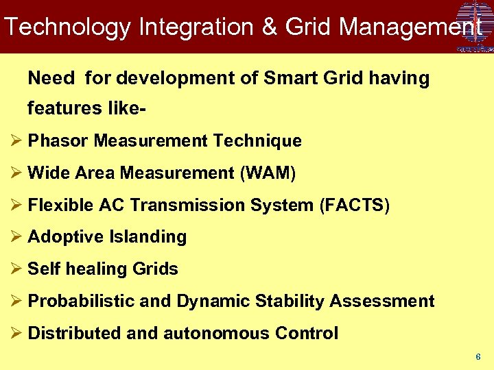 Technology Integration & Grid Management Need for development of Smart Grid having features likeØ