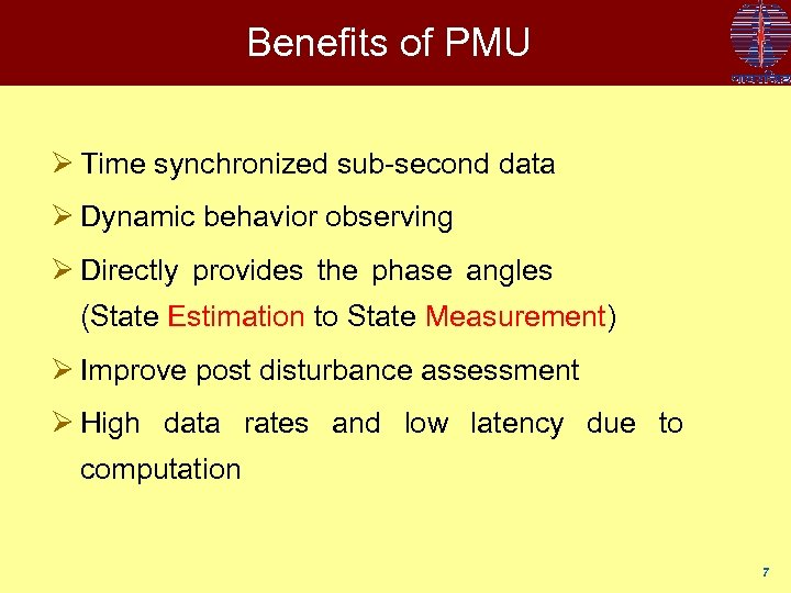 Benefits of PMU Ø Time synchronized sub-second data Ø Dynamic behavior observing Ø Directly