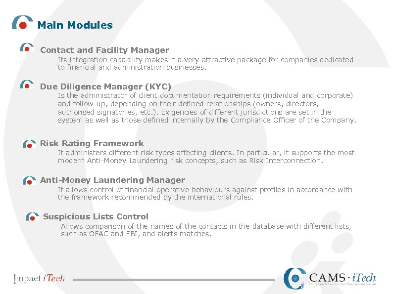 Main Modules Contact and Facility Manager Its integration capability makes it a very attractive