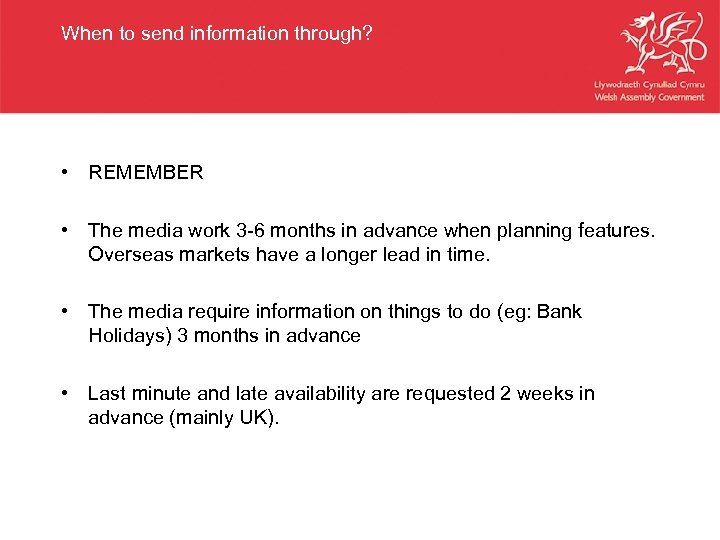 When to send information through? • REMEMBER • The media work 3 -6 months