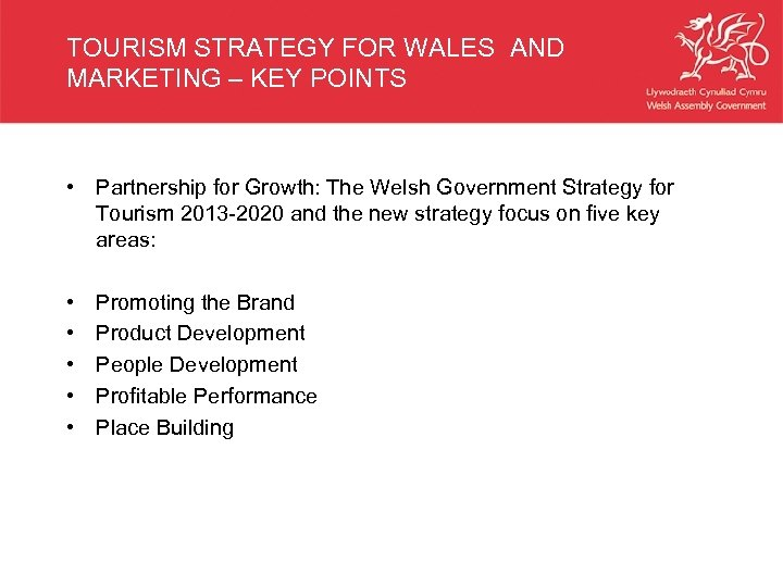 TOURISM STRATEGY FOR WALES AND MARKETING – KEY POINTS • Partnership for Growth: The