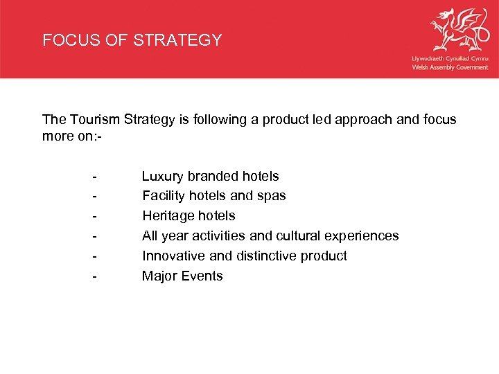 FOCUS OF STRATEGY The Tourism Strategy is following a product led approach and focus