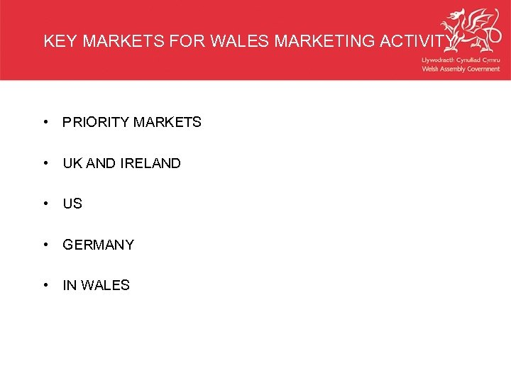 KEY MARKETS FOR WALES MARKETING ACTIVITY • PRIORITY MARKETS • UK AND IRELAND •