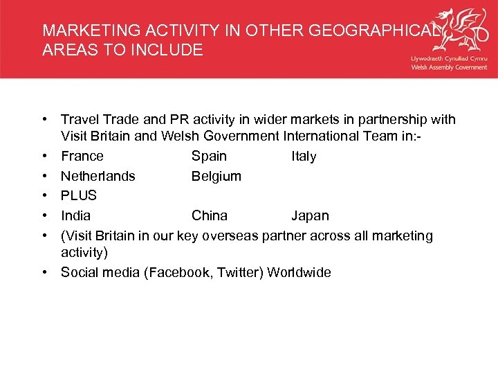 MARKETING ACTIVITY IN OTHER GEOGRAPHICAL AREAS TO INCLUDE • Travel Trade and PR activity