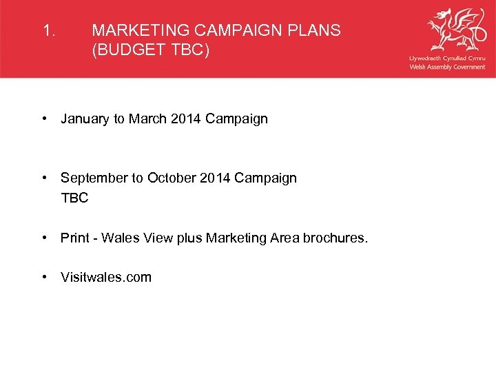 1. MARKETING CAMPAIGN PLANS (BUDGET TBC) • January to March 2014 Campaign • September