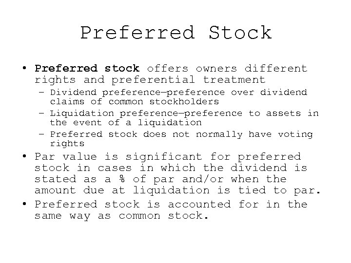 Preferred Stock • Preferred stock offers owners different rights and preferential treatment – Dividend