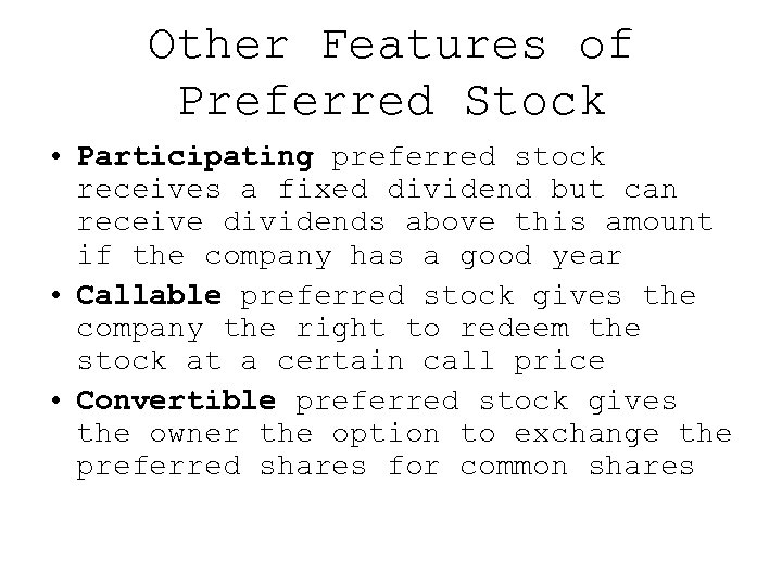 Other Features of Preferred Stock • Participating preferred stock receives a fixed dividend but