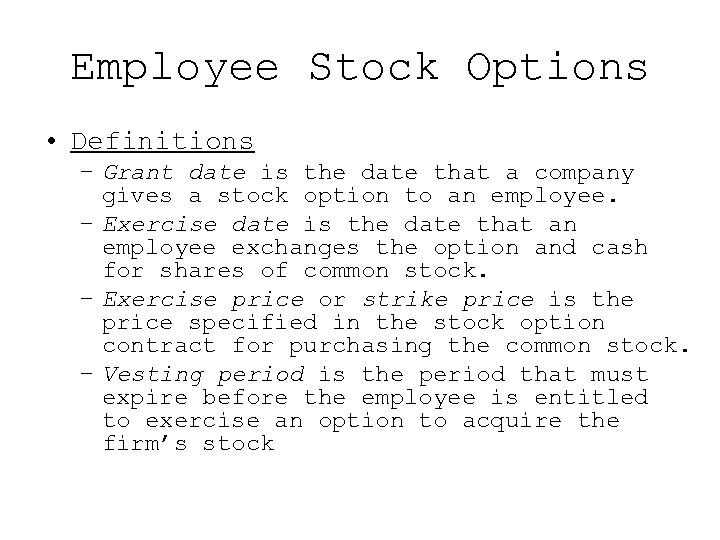Employee Stock Options • Definitions – Grant date is the date that a company
