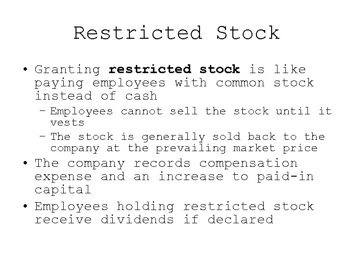 Restricted Stock • Granting restricted stock is like paying employees with common stock instead