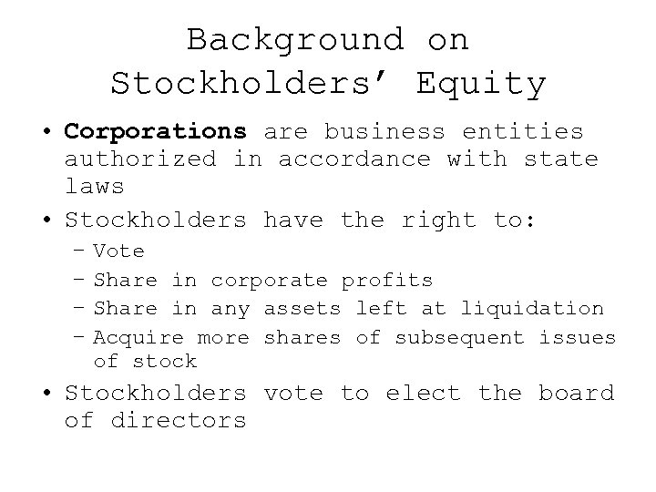 Background on Stockholders' Equity • Corporations are business entities authorized in accordance with state
