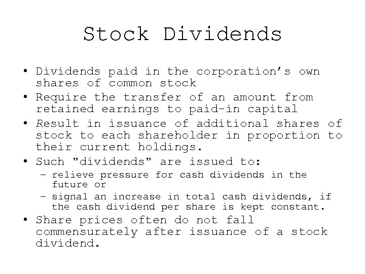 Stock Dividends • Dividends paid in the corporation's own shares of common stock •