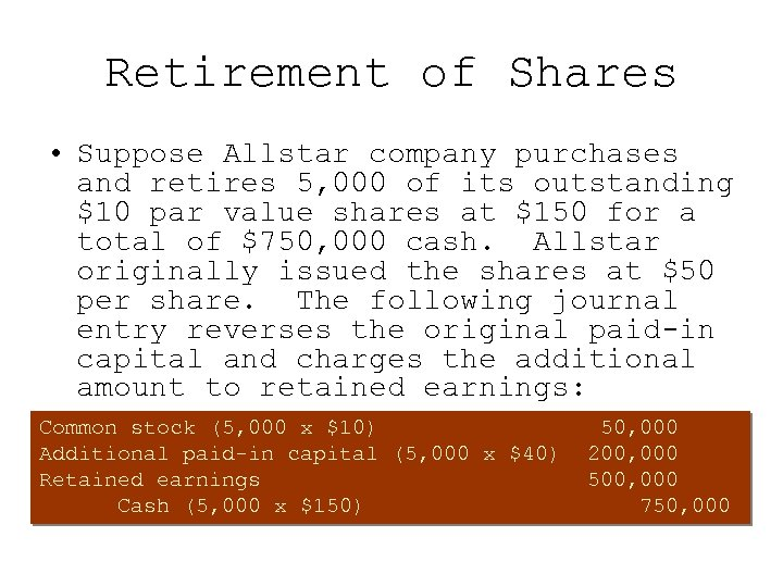 Retirement of Shares • Suppose Allstar company purchases and retires 5, 000 of its