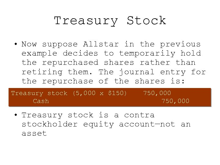 Treasury Stock • Now suppose Allstar in the previous example decides to temporarily hold