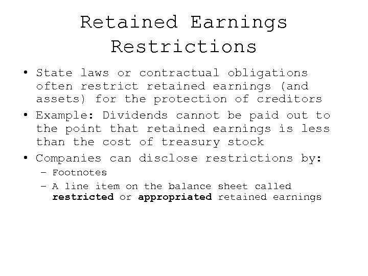 Retained Earnings Restrictions • State laws or contractual obligations often restrict retained earnings (and