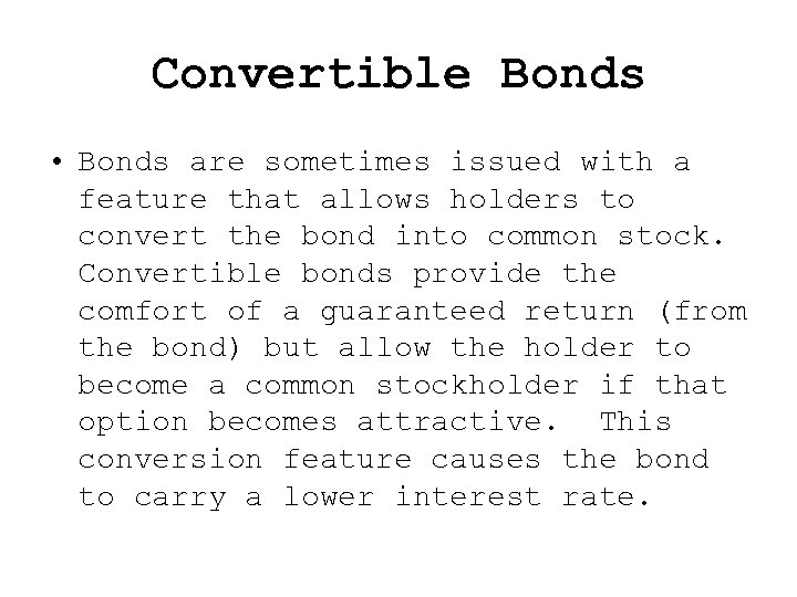 Convertible Bonds • Bonds are sometimes issued with a feature that allows holders to