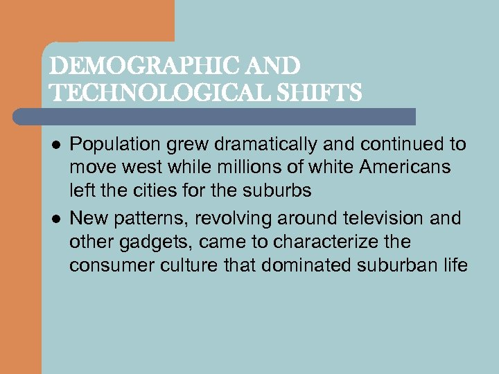 DEMOGRAPHIC AND TECHNOLOGICAL SHIFTS l l Population grew dramatically and continued to move west