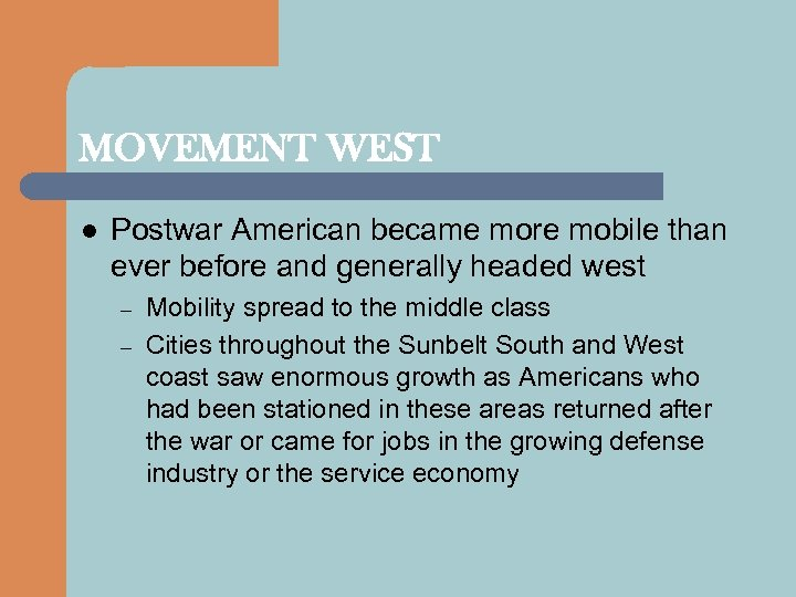 MOVEMENT WEST l Postwar American became more mobile than ever before and generally headed