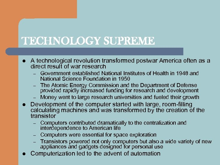 TECHNOLOGY SUPREME l A technological revolution transformed postwar America often as a direct result