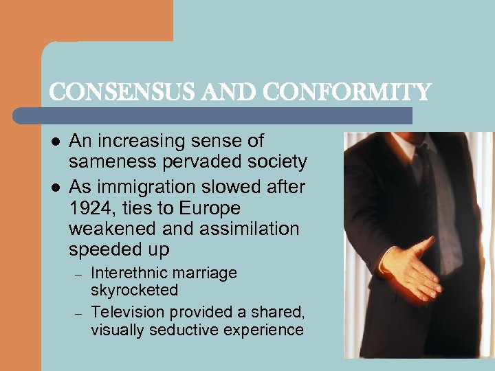 CONSENSUS AND CONFORMITY l l An increasing sense of sameness pervaded society As immigration