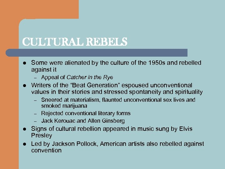 CULTURAL REBELS l Some were alienated by the culture of the 1950 s and
