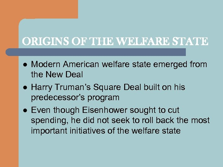 ORIGINS OF THE WELFARE STATE l l l Modern American welfare state emerged from