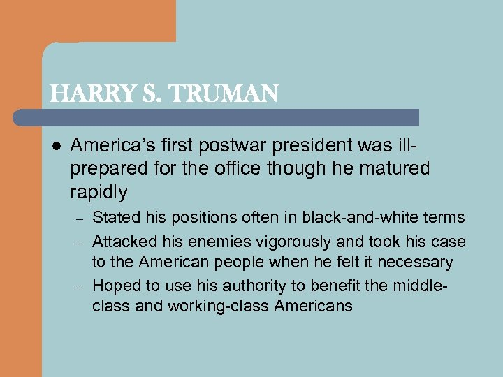 HARRY S. TRUMAN l America's first postwar president was illprepared for the office though
