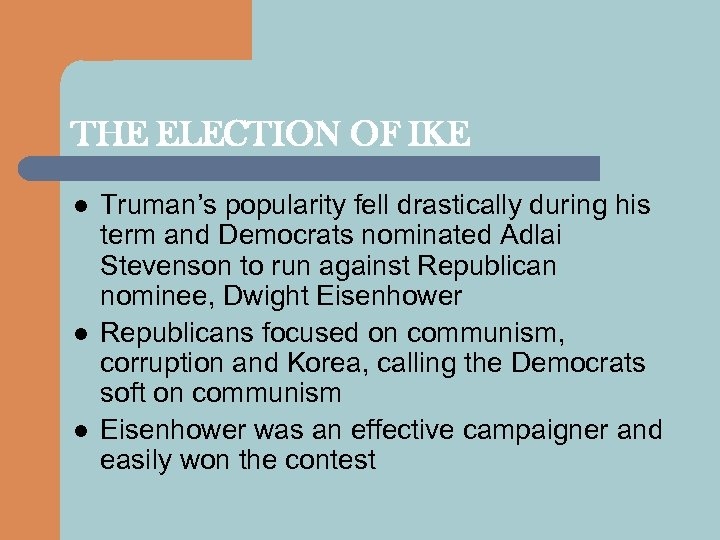 THE ELECTION OF IKE l l l Truman's popularity fell drastically during his term