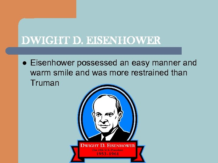 DWIGHT D. EISENHOWER l Eisenhower possessed an easy manner and warm smile and was