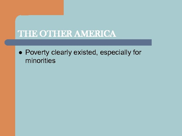 THE OTHER AMERICA l Poverty clearly existed, especially for minorities