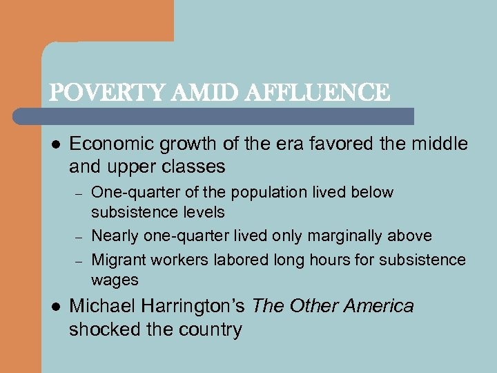 POVERTY AMID AFFLUENCE l Economic growth of the era favored the middle and upper