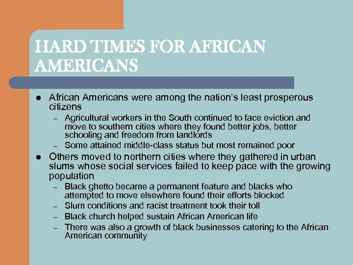 HARD TIMES FOR AFRICAN AMERICANS l African Americans were among the nation's least prosperous