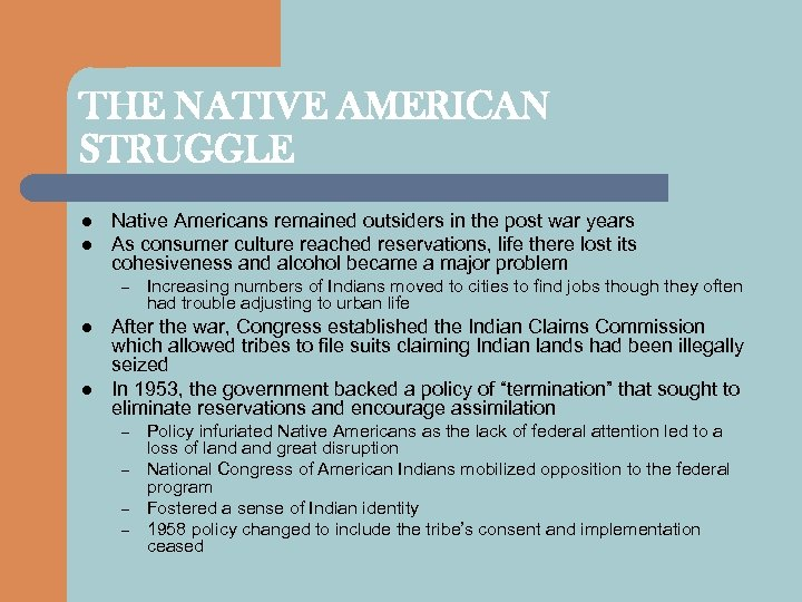 THE NATIVE AMERICAN STRUGGLE l l Native Americans remained outsiders in the post war