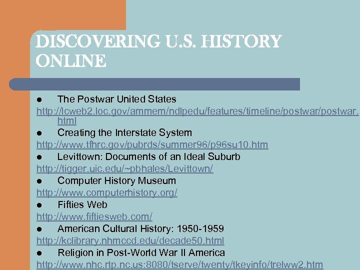 DISCOVERING U. S. HISTORY ONLINE The Postwar United States http: //lcweb 2. loc. gov/ammem/ndlpedu/features/timeline/postwar.