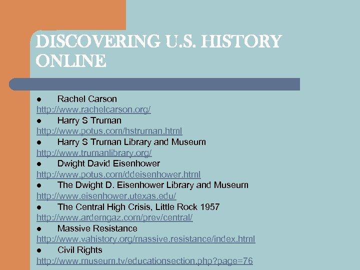 DISCOVERING U. S. HISTORY ONLINE Rachel Carson http: //www. rachelcarson. org/ l Harry S