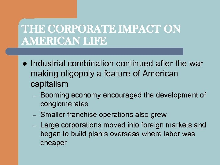 THE CORPORATE IMPACT ON AMERICAN LIFE l Industrial combination continued after the war making