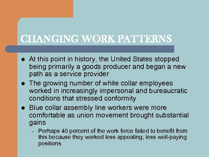 CHANGING WORK PATTERNS l l l At this point in history, the United States