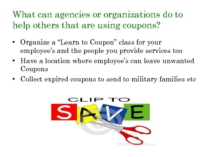 What can agencies or organizations do to help others that are using coupons? •
