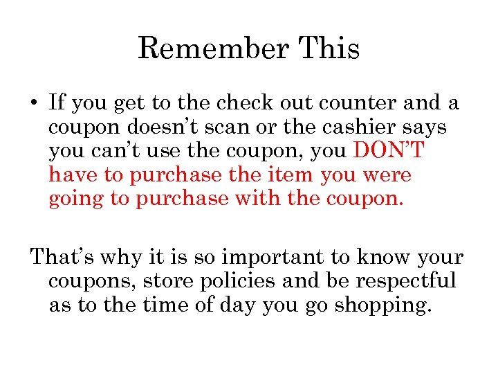 Remember This • If you get to the check out counter and a coupon