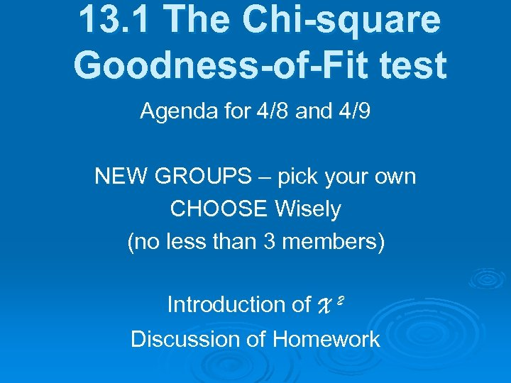 13. 1 The Chi-square Goodness-of-Fit test Agenda for 4/8 and 4/9 NEW GROUPS –
