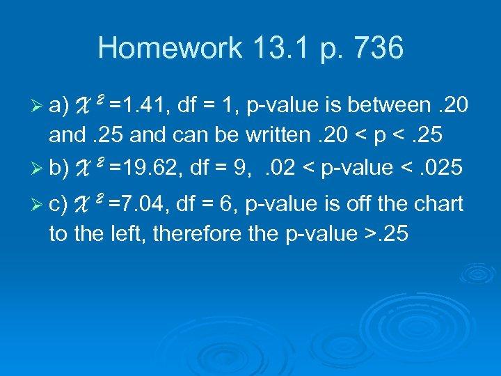 Homework 13. 1 p. 736 Ø a) X 2 =1. 41, df = 1,