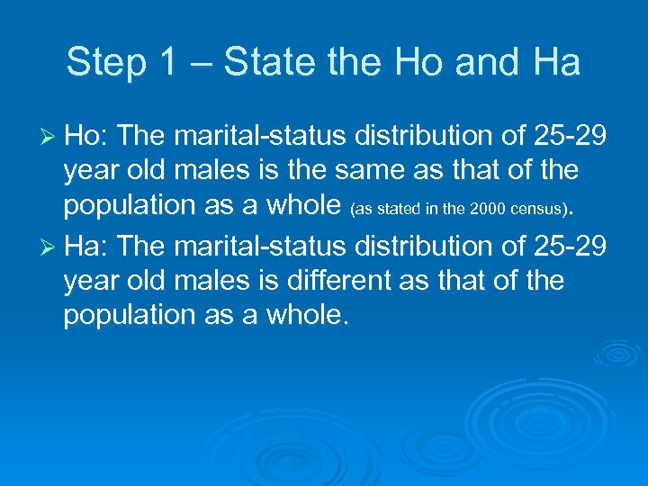Step 1 – State the Ho and Ha Ø Ho: The marital-status distribution of