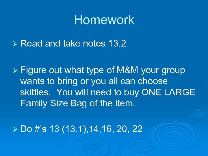 Homework Ø Read and take notes 13. 2 Ø Figure out what type of