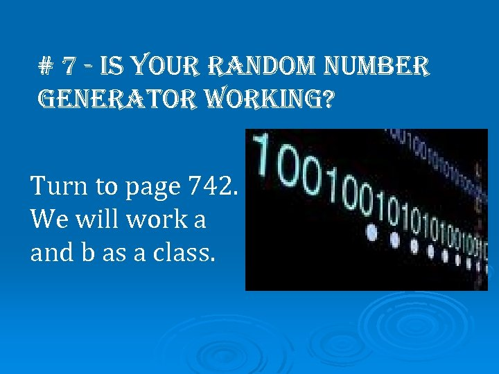 # 7 - is your random number generator working? Turn to page 742. We