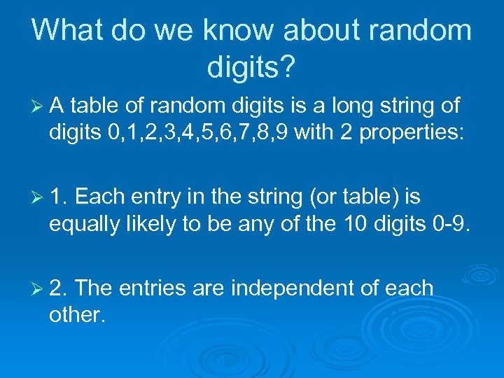 What do we know about random digits? Ø A table of random digits is
