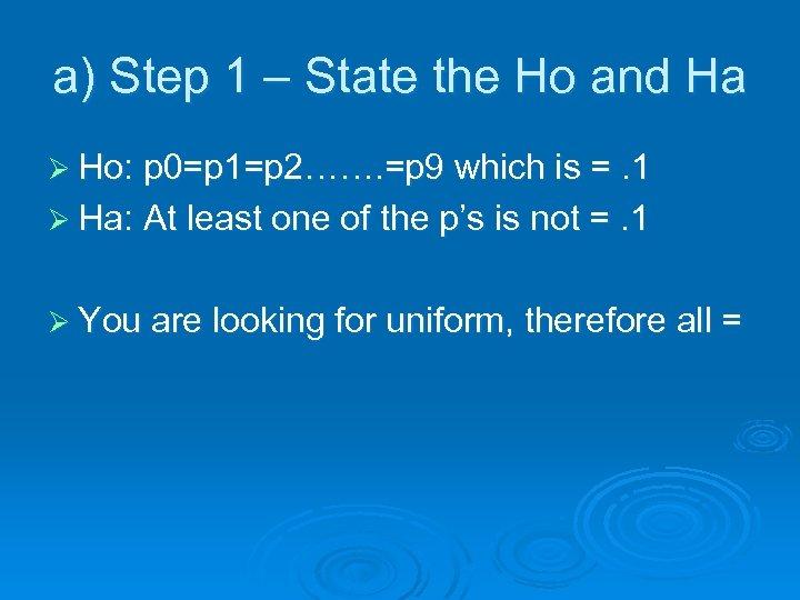 a) Step 1 – State the Ho and Ha Ø Ho: p 0=p 1=p