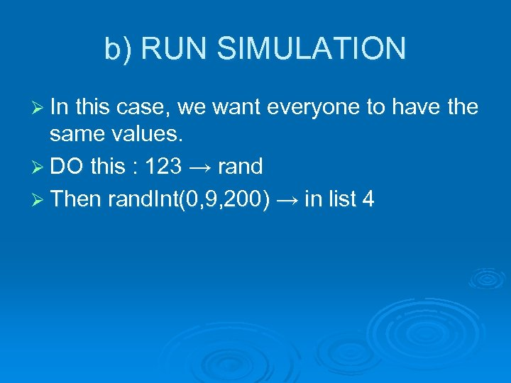 b) RUN SIMULATION Ø In this case, we want everyone to have the same