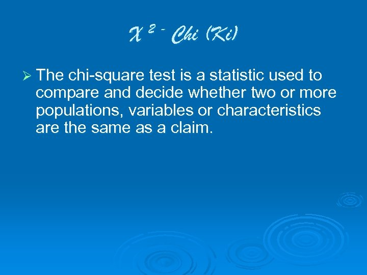 X 2 - Chi (Ki) Ø The chi-square test is a statistic used to