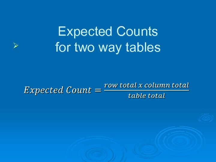 Ø Expected Counts for two way tables