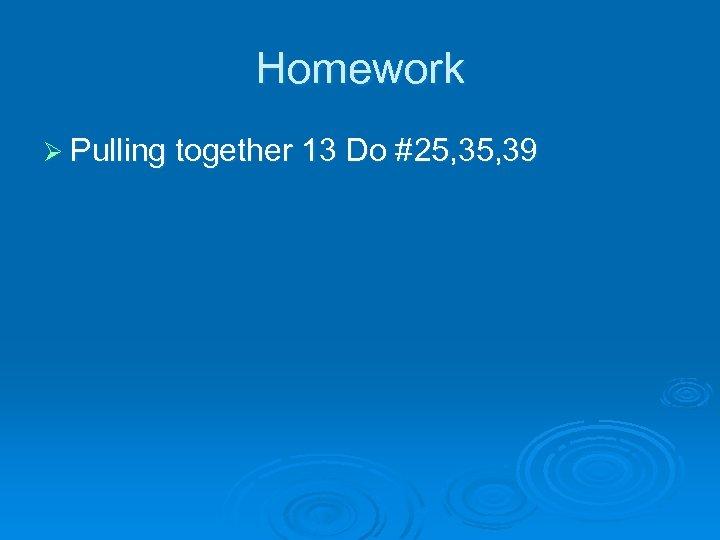 Homework Ø Pulling together 13 Do #25, 39
